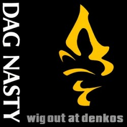 "Dag Nasty - ""Wig Out At..."