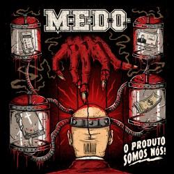 """M.E.D.O. - """"O Produto Somos..."""