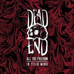 """Dead End - """"All The Freedom..."""