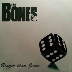 """Bones, The – """"Bigger Than..."""